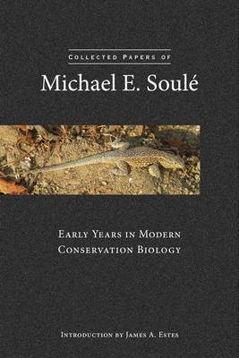 Collected papers of Michael E. Soule: early years in modern conservation biology. Michael E. Soule.