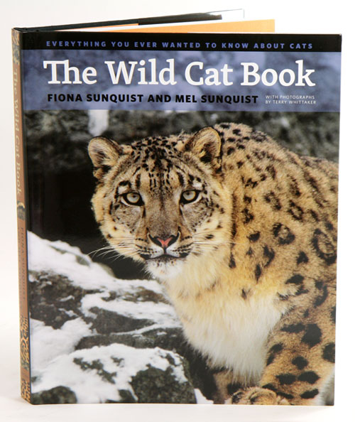 The wild cat book: everything you ever wanted to know about cats. Fiona Sunquist, Mel Sunquist, Terry Whittaker.
