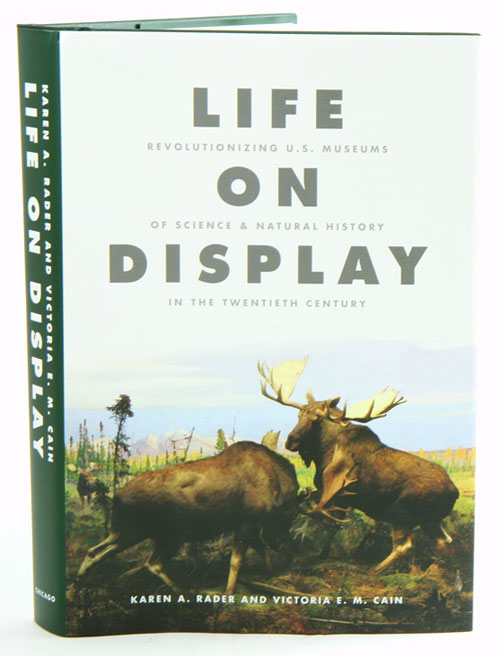 Life on display: revolutionizing US museums of science and natural history in the Twentieth century. Karen A. Rader, Victoria E. M. Cain.
