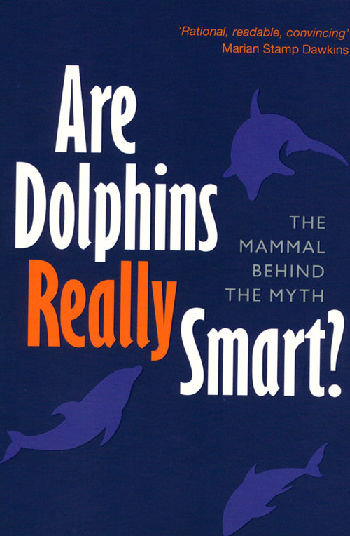Are dolphins really smart: the mammal behind the myth. Justin Gregg.