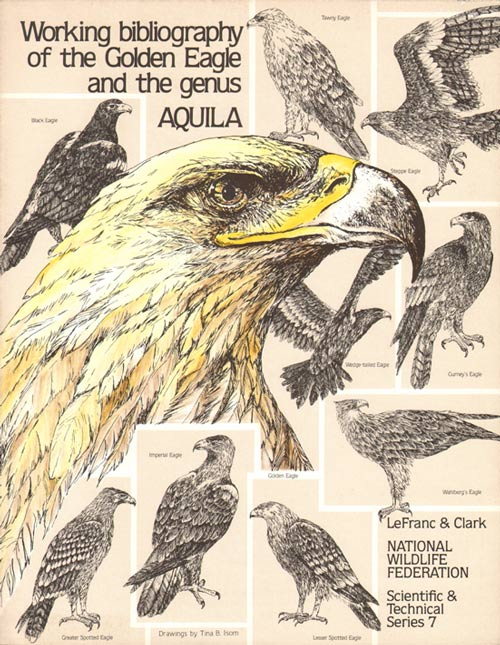 Working bibliography of the Golden Eagle and the genus Aquila. Maurice N. LeFranc, William S. Clark.