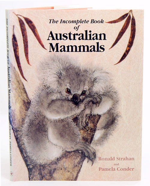 The incomplete book of Australian mammals. Ronald Strahan, Pamela Conder.