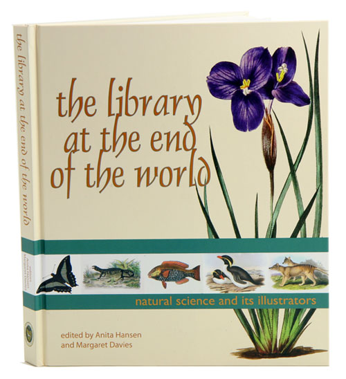 The library at the end of the world: natural science and its illustrators. Anita Hansen, Margaret Davies.