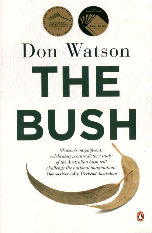 The bush: travels in the heart of Australia. Don Watson.