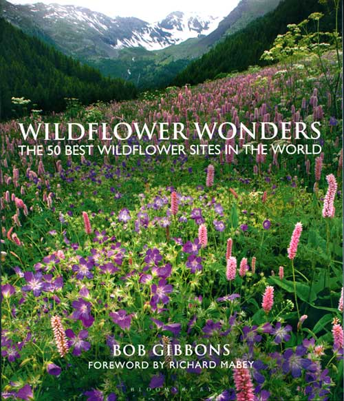 Wildflower wonders: the 50 best wildflower sites in the world. Bob Gibbons.