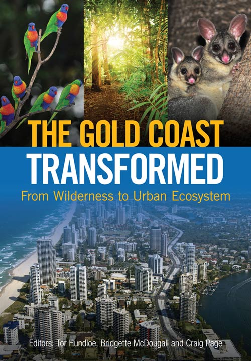 The Gold Coast transformed: from wilderness to urban ecosystem. Tor Hundloe, Bridgette McDougall, Craig Page.