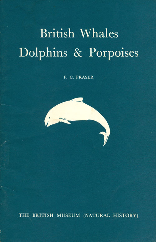 British whales, dolphins and porpoises: a guide for the identification and reporting of stranded whales, dolphins and porpoises on the British coasts. F. C. Fraser.