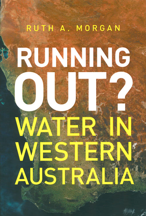 Running out: water in Western Australia. Ruth A. Morgan.