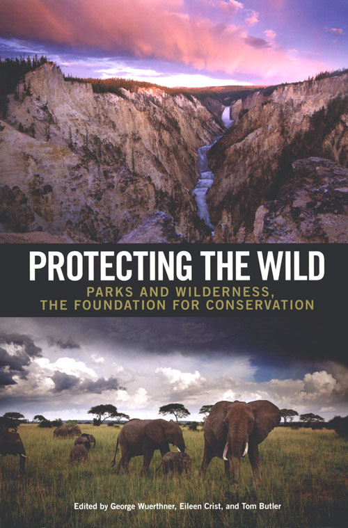 Protecting the wild: parks and wilderness, the foundation for conservation. George Wuerthner.