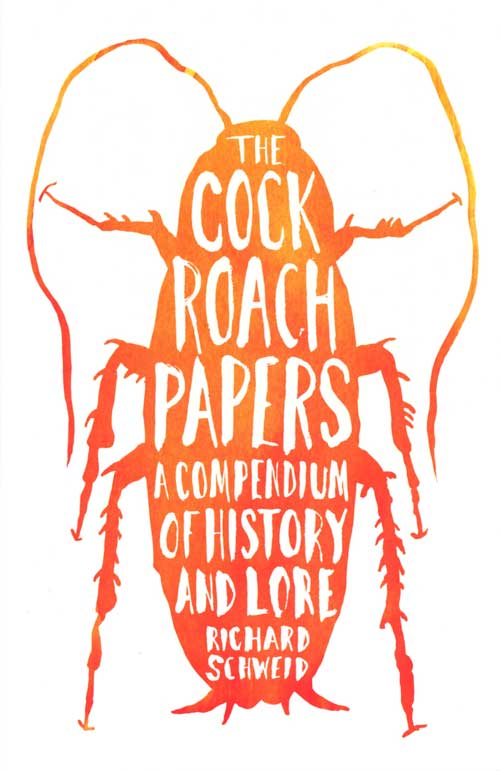 The cockroach papers: a compendium of history and lore. Richard Schweid.