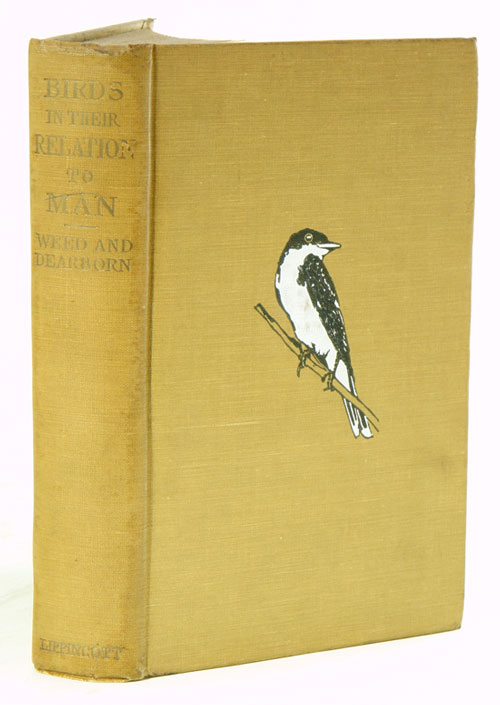 Birds in their relations to man: a manual of economic ornithology for the United States and Canada. Clarence M. Weed, Ned Dearborn.