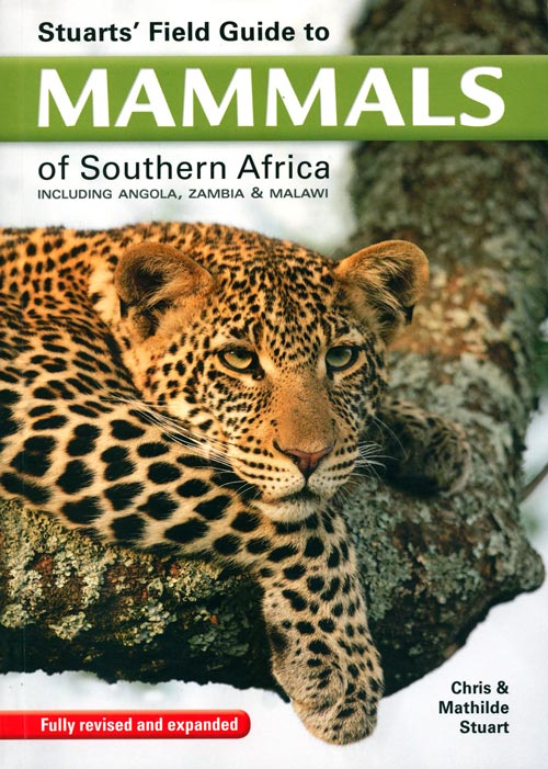 Stuarts' field guide to mammals of Southern Africa: including Angola, Zambia and Malawi. Chris and Mathilde Stuart.