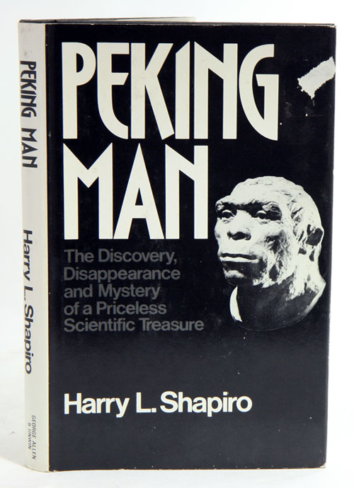 Peking man: the discovery, disappearance and mystery of a priceless scientific treasure. Harry L. Shapiro.