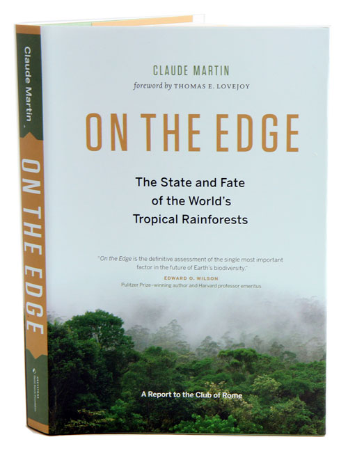 On the edge: the state and fate of the world's tropical rainforests. Claude Martin, Thomas E. Lovejoy.