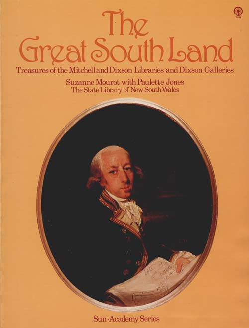 The Great South Land: treasures of the Mitchell and Dixson libraries and Dixson galleries. Suzanne Mourot, Paulette Jones.