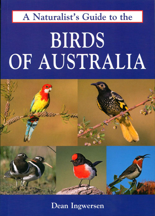 A naturalist's guide to the birds of Australia. Dean Ingwersen.