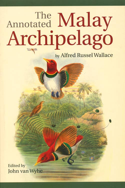 The annotated Malay Archipelago by Alfred Russel Wallace. John Van Wyhe.