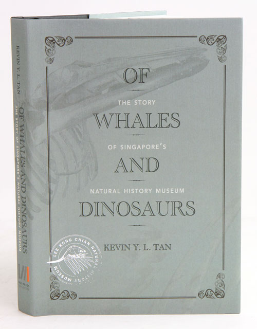 Of whales and dinosaurs: the story of Singapore's Natural History Museum. Kevin Y. L. Tan.
