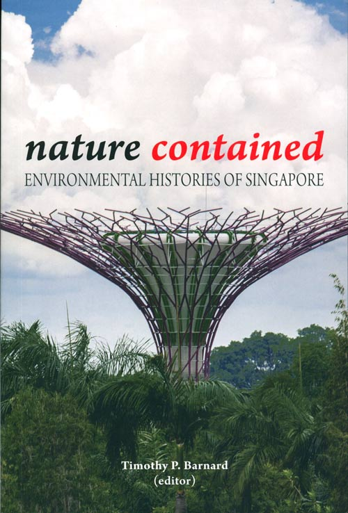 Nature contained: environmental histories of Singapore. Timothy P. Barnard.