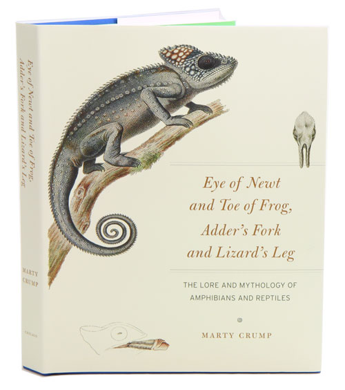 Eye of newt and toe of frog, adder's fork and lizard's leg: the lore and mythology of amphibians and reptiles. Marty Crump.