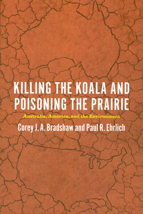 Killing the Koala and poisoning the prairie: Australia, America, and the environment. Corey J. A. Bradshaw, Paul R. Ehrlich.