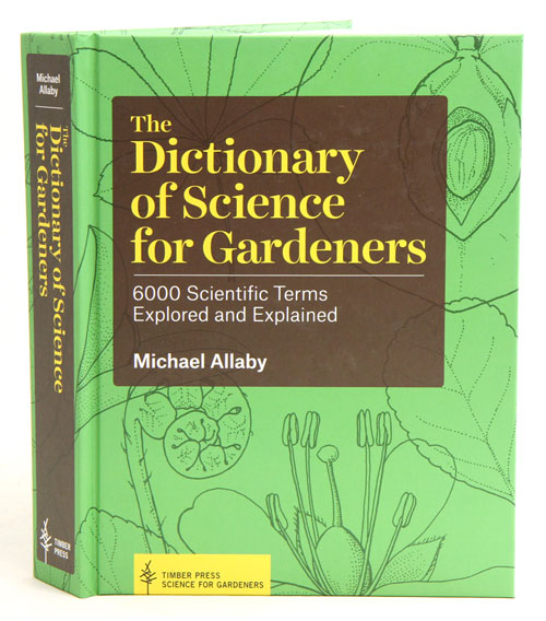 The dictionary of science for gardeners: 6000 scientific terms explored and explained. Michael Allaby.