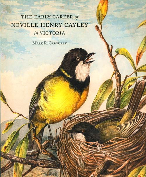 The early career of Neville Henry Cayley in Victoria. Mark R. Cabouret.