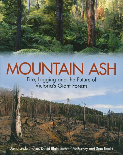 Mountain ash: fire, logging and the future of Victoria's giant forests. David Lindenmayer.