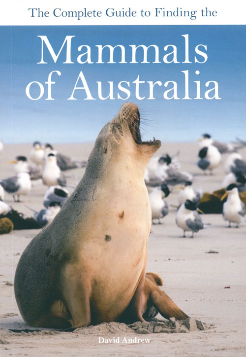 The complete guide to finding the mammals of Australia. David Andrew.