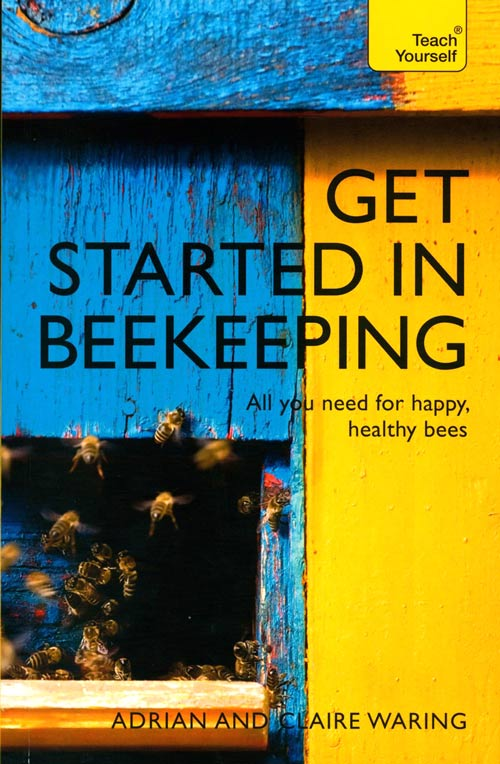 Get started in beekeeping. Adrian and Claire Waring.