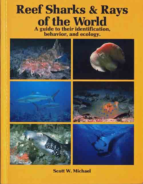 Reef sharks and rays of the world: a guide to their identification, behavior and ecology. Scott W. Michael.