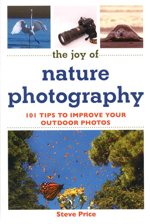 The joy of nature photography: 101 tips to improve your outdoor photos. Steve Price.
