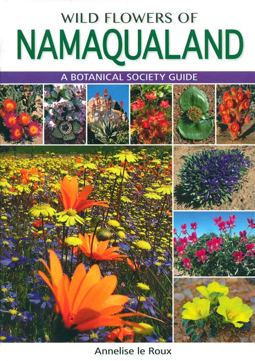 Wildflowers of Namaqualand: a Botanical Society guide. Annelise le Roux.