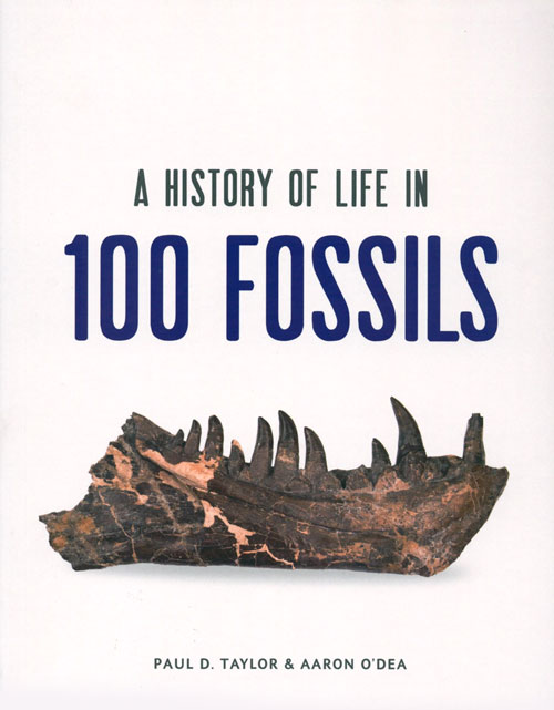 A history of life in 100 fossils. Paul D. Taylor, Aaron O'Dea.