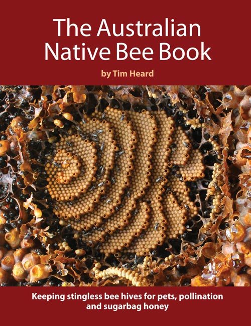 The Australian native bee book: keeping stingless bee hives for pets, pollination and sugarbag honey. Tim Heard.