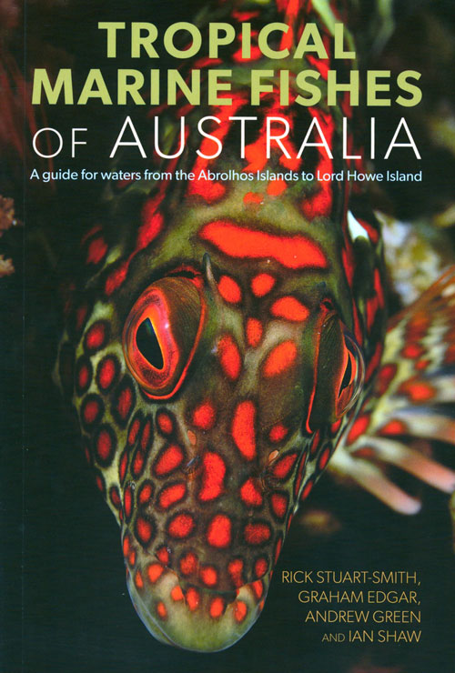 Tropical marine fishes of Australia: a guide for waters from the Abrolhos Islands to Lord Howe Island. Rick Stuart-Smith.