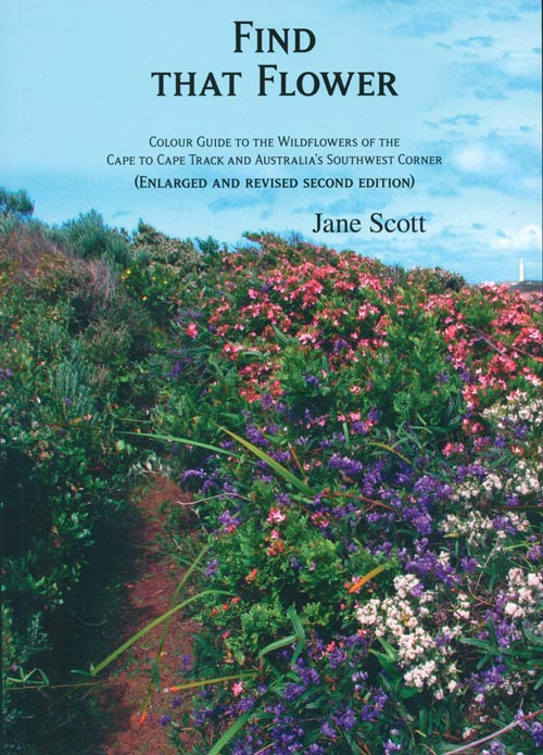Find that flower: colour guide to the wildflowers of the Cape to Cape Track and Australia's Southwest corner. Jane Scott.