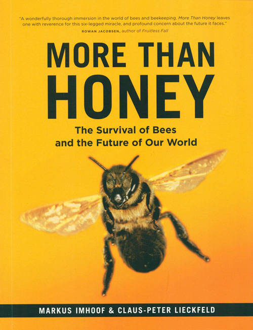 More than honey: the survival of bees and the future of our world. Markus Imhoof, Claus-Peter Lieckfeld.