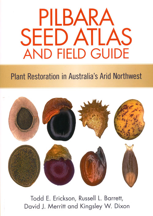 Pilbara seed atlas and field guide: plant restoration in Australia's arid northwest. Todd E. Erickson.
