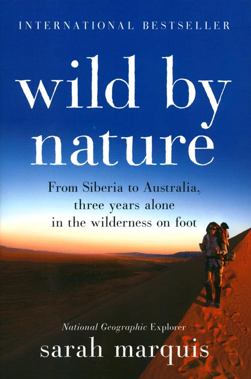 Wild by nature: from Siberia to Australia, three years alone in the wilderness on foot. Sarah Marquis.