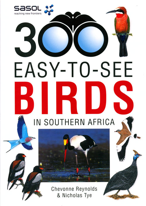 SASOL 300 easy-to-see birds. Chevonne Reynolds, Nicholas Tye.