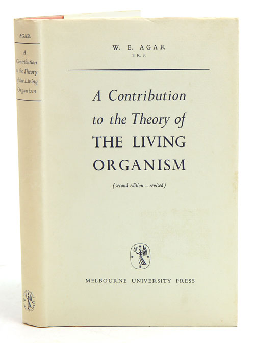 A contribution to the theory of the living organism. W. E. Agar.