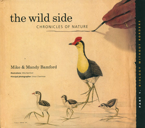 The wild side. Chronicles of nature: part one, biology without borders. Mike Bamford, Mandy Bamford.