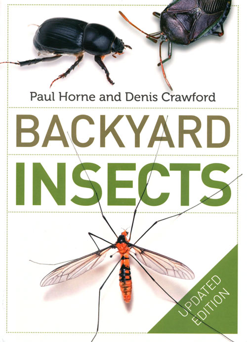 Backyard insects. Paul Horne, Denis Crawford.