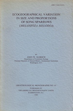 Ecogeographical variation in size and proportions of song sparrows (Melospiza melodia). John W. Aldrich.