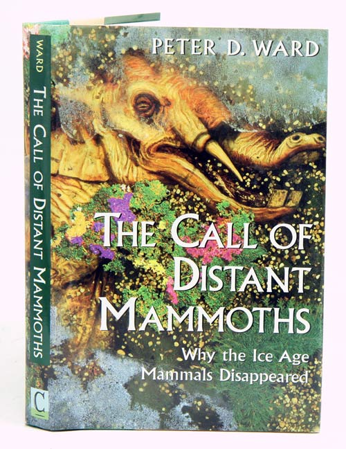 The call of distant Mammoths: why the Ice Age mammals disappeared. Peter D. Ward.