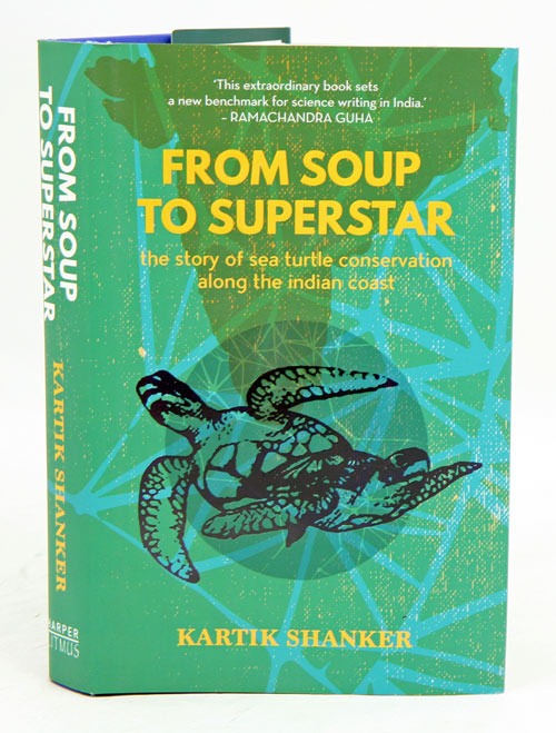From soup to superstar: the story of sea turtle conservation along the Indian coast. Kartik Shanker.