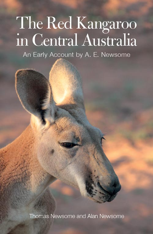 Red kangaroo in Central Australia: an early account by A.E. Newsome. Thomas Newsome, Alan Newsome.