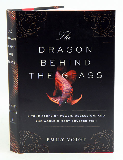 The dragon behind the glass: a true story of power, obsession and the world's most coveted fish. Emily Voigt.