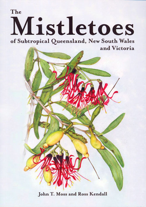 The mistletoes of subtropical Queensland, New South Wales and Victoria. John T. Moss, Ross Kendall.